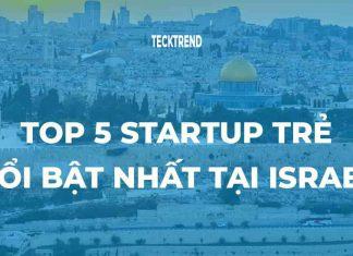 Top 5 Startup trẻ nổi bật nhất ISRAEL 2018